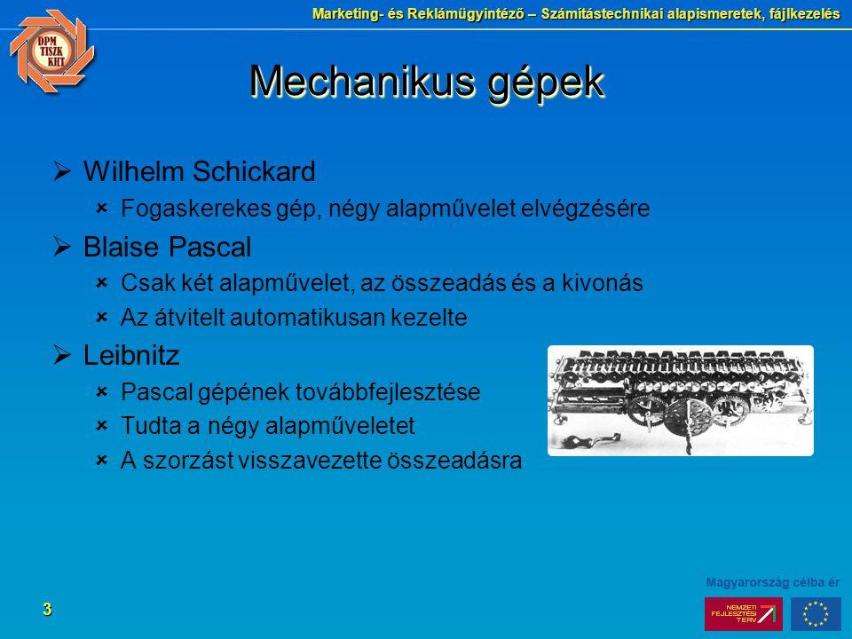 Marketing- és Reklámügyintéző – Számítástechnikai alapismeretek, fájlkezelés 3 Mechanikus gépek  Wilhelm Schickard  Fogaskerekes gép, négy alapművel