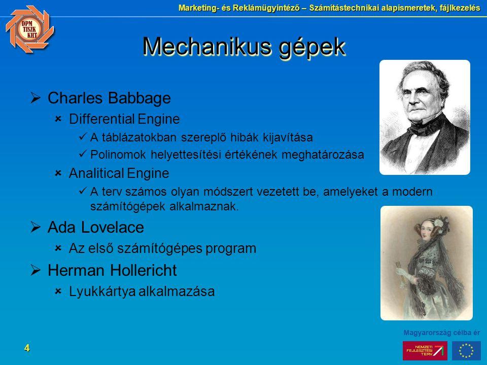 Marketing- és Reklámügyintéző – Számítástechnikai alapismeretek, fájlkezelés 4 Mechanikus gépek  Charles Babbage  Differential Engine A táblázatokba