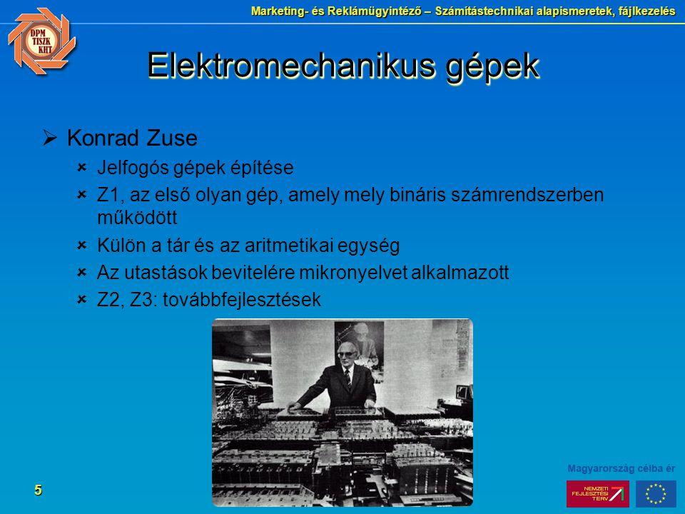 Marketing- és Reklámügyintéző – Számítástechnikai alapismeretek, fájlkezelés 5 Elektromechanikus gépek  Konrad Zuse  Jelfogós gépek építése  Z1, az