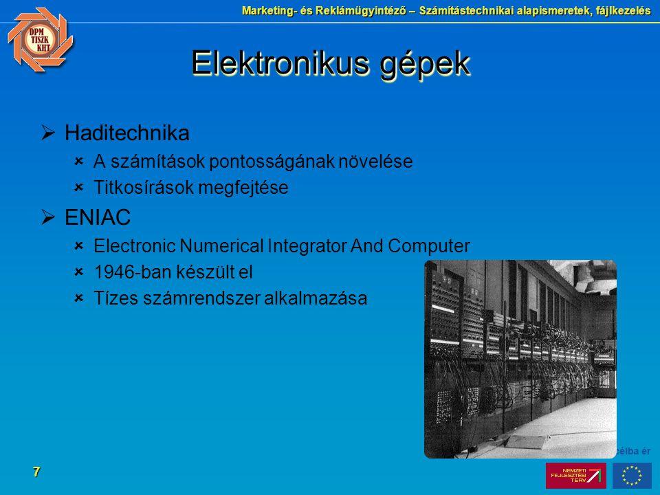 Marketing- és Reklámügyintéző – Számítástechnikai alapismeretek, fájlkezelés 7 Elektronikus gépek  Haditechnika  A számítások pontosságának növelése