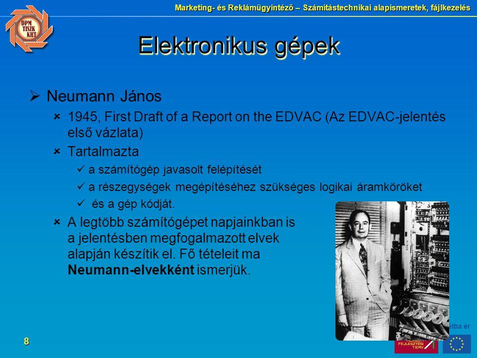 Marketing- és Reklámügyintéző – Számítástechnikai alapismeretek, fájlkezelés 8 Elektronikus gépek  Neumann János  1945, First Draft of a Report on t