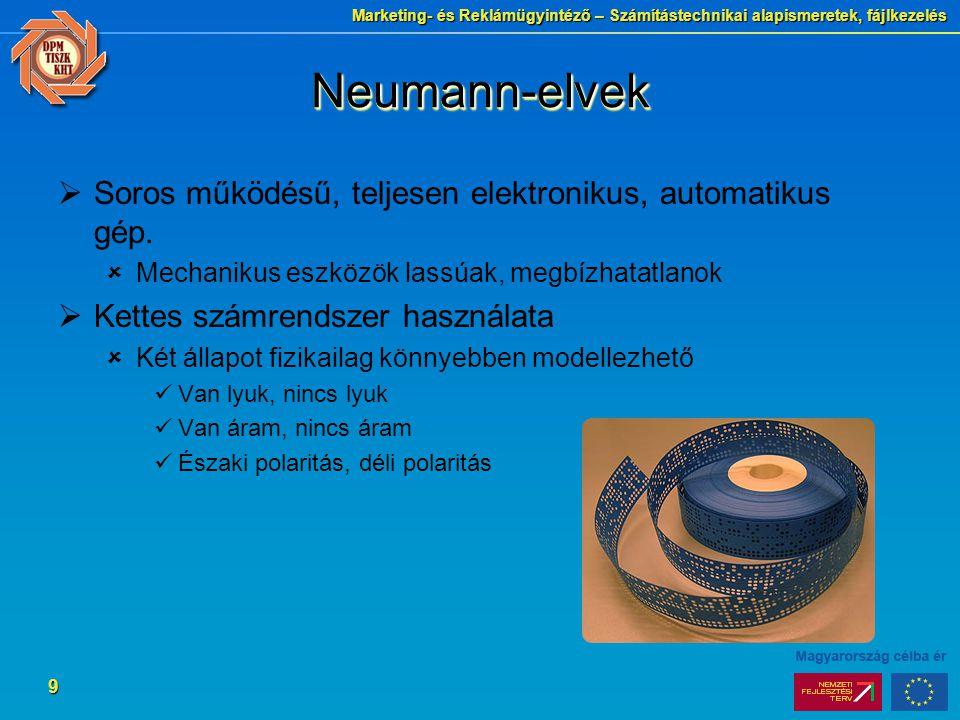Marketing- és Reklámügyintéző – Számítástechnikai alapismeretek, fájlkezelés 9 Neumann-elvekNeumann-elvek  Soros működésű, teljesen elektronikus, aut