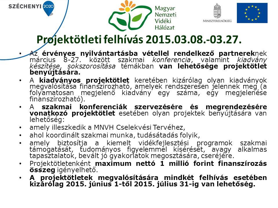 Projektötleti felhívás 2015.03.08.-03.27. Az érvényes nyilvántartásba vétellel rendelkező partnereknek március 8-27. között szakmai konferencia, valam