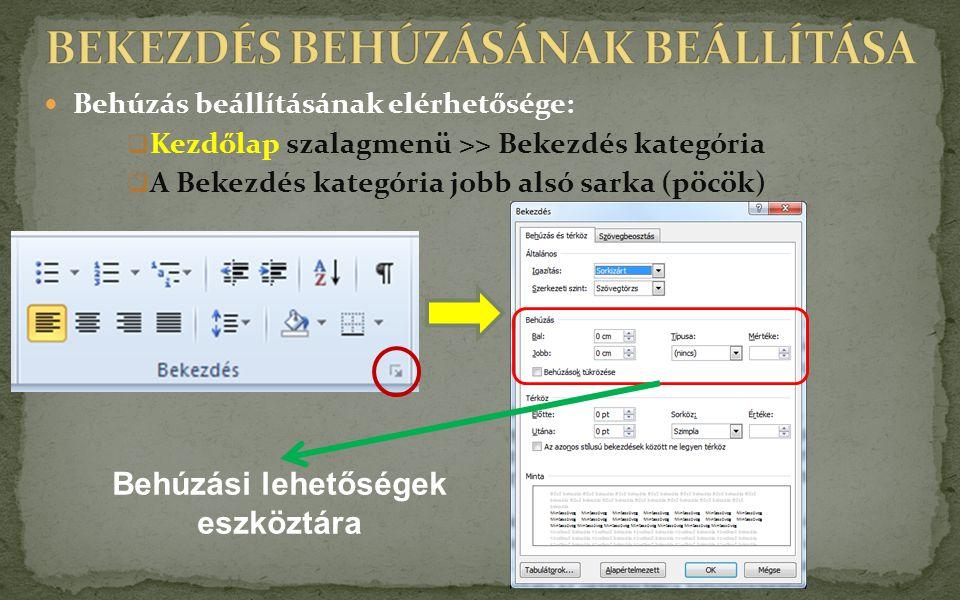 Behúzás beállításának elérhetősége:  Kezdőlap szalagmenü >> Bekezdés kategória  A Bekezdés kategória jobb alsó sarka (pöcök) Behúzási lehetőségek es