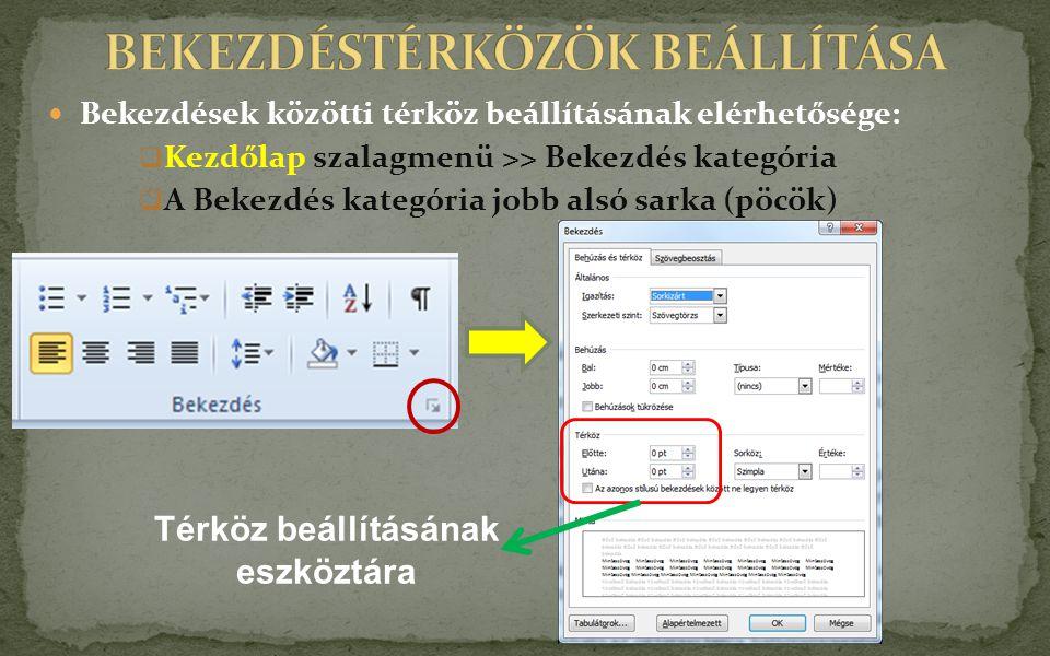 Bekezdések közötti térköz beállításának elérhetősége:  Kezdőlap szalagmenü >> Bekezdés kategória  A Bekezdés kategória jobb alsó sarka (pöcök) Térköz beállításának eszköztára
