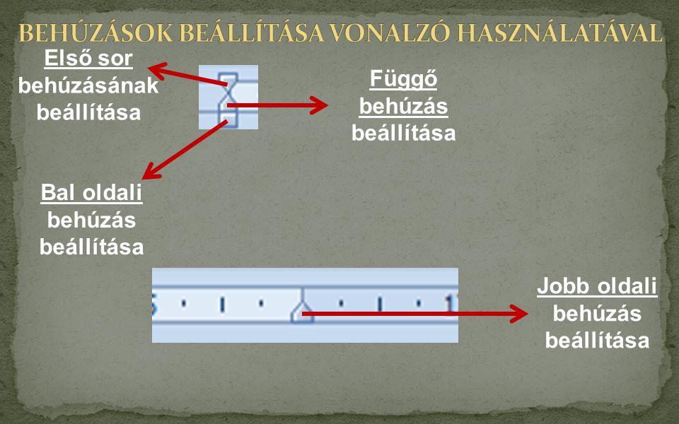 Bal oldali behúzás beállítása Első sor behúzásának beállítása Jobb oldali behúzás beállítása Függő behúzás beállítása