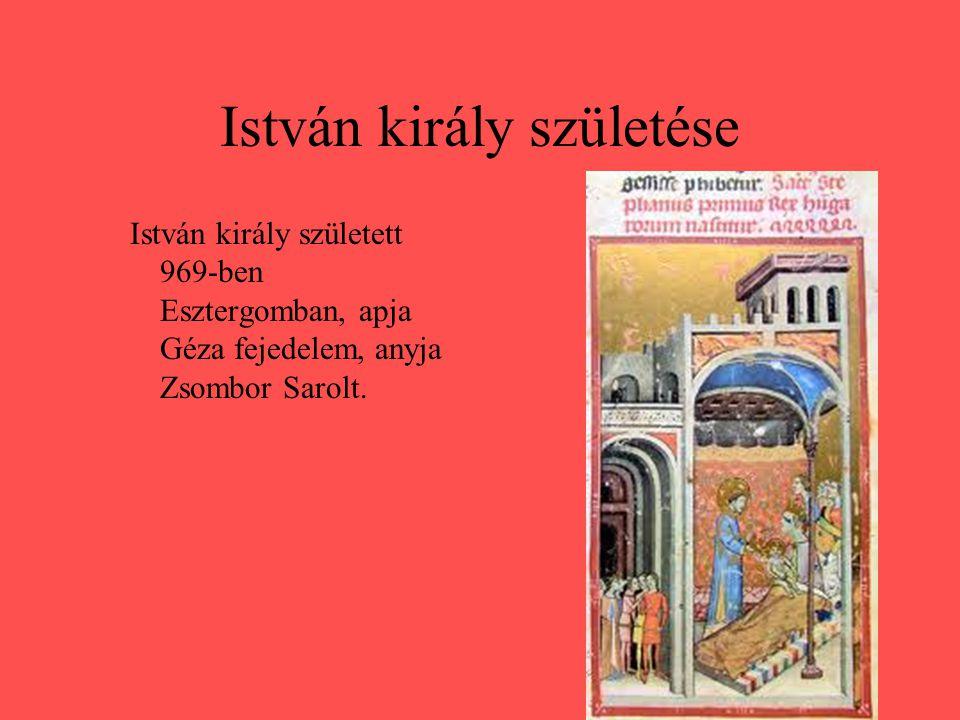 István király születése István király született 969-ben Esztergomban, apja Géza fejedelem, anyja Zsombor Sarolt.
