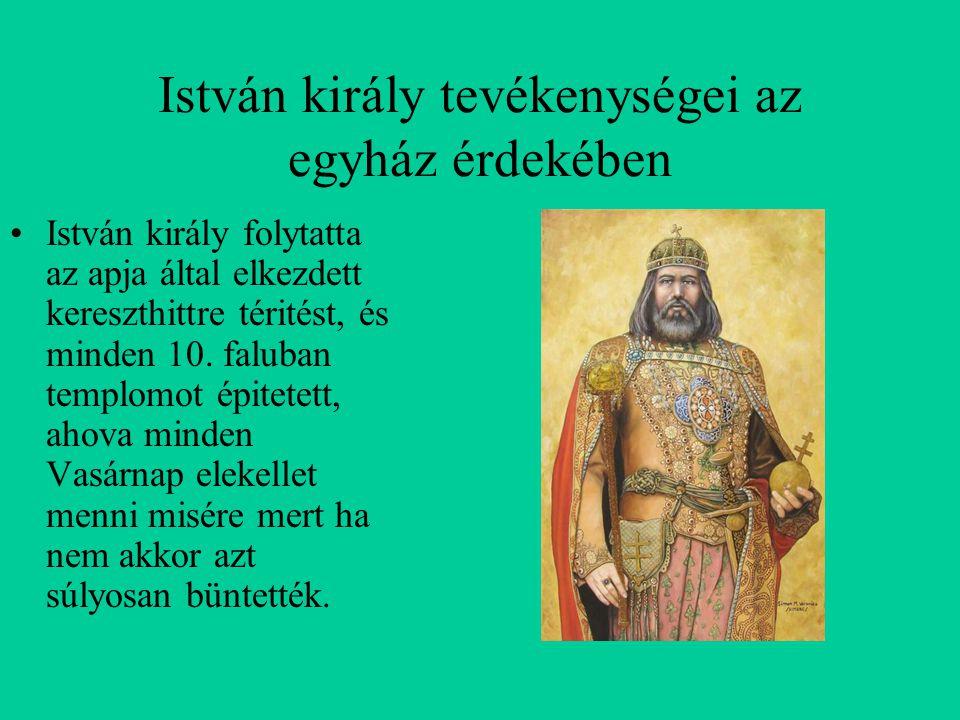 István király tevékenységei az egyház érdekében István király folytatta az apja által elkezdett kereszthittre téritést, és minden 10. faluban templomo