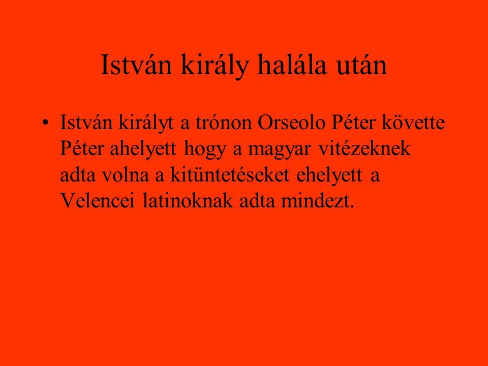 István király halála után István királyt a trónon Orseolo Péter követte Péter ahelyett hogy a magyar vitézeknek adta volna a kitüntetéseket ehelyett a