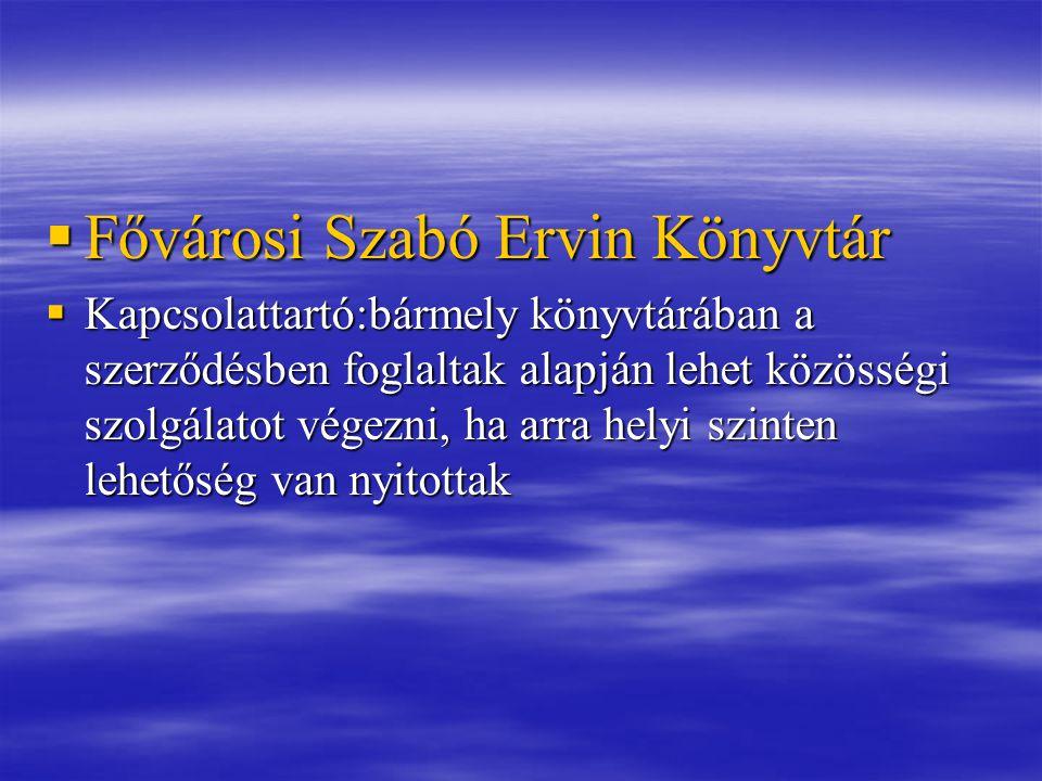  Fővárosi Szabó Ervin Könyvtár  Kapcsolattartó:bármely könyvtárában a szerződésben foglaltak alapján lehet közösségi szolgálatot végezni, ha arra helyi szinten lehetőség van nyitottak