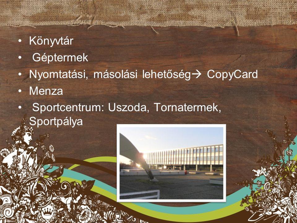 Könyvtár Géptermek Nyomtatási, másolási lehetőség  CopyCard Menza Sportcentrum: Uszoda, Tornatermek, Sportpálya