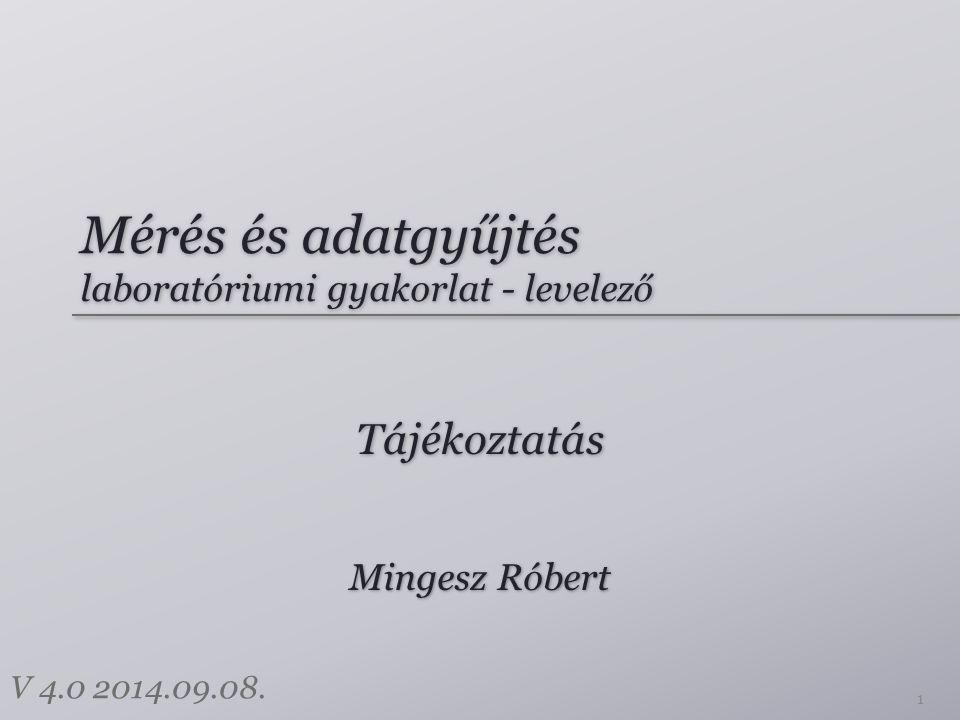 Mérés és adatgyűjtés laboratóriumi gyakorlat - levelező Tájékoztatás 1 Mingesz Róbert V 4.0 2014.09.08.
