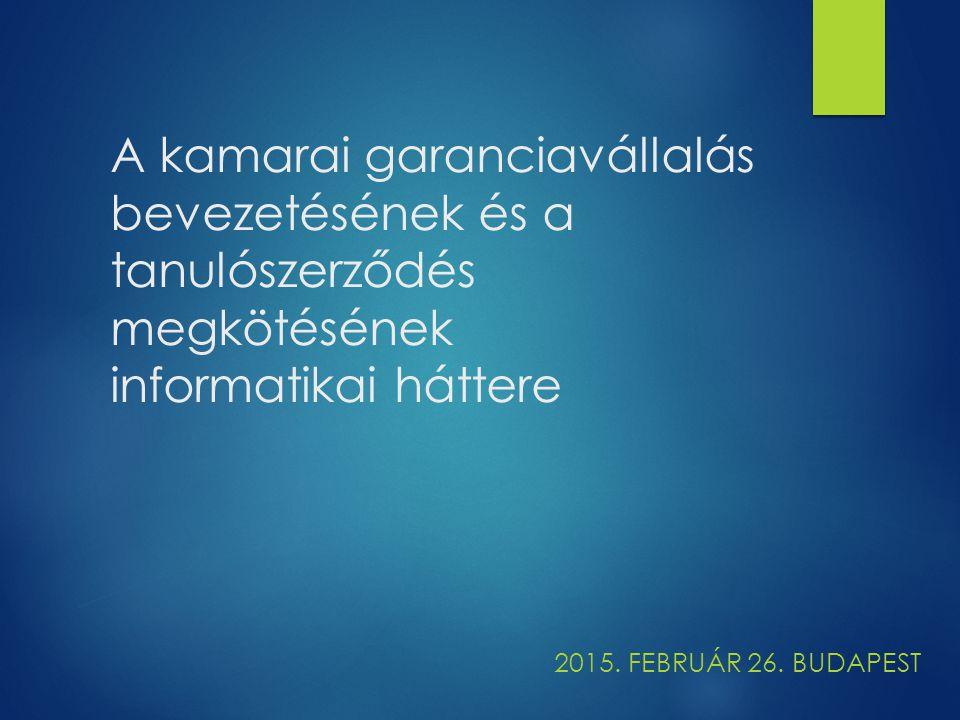 A kamarai garanciavállalás bevezetésének és a tanulószerződés megkötésének informatikai háttere 2015.