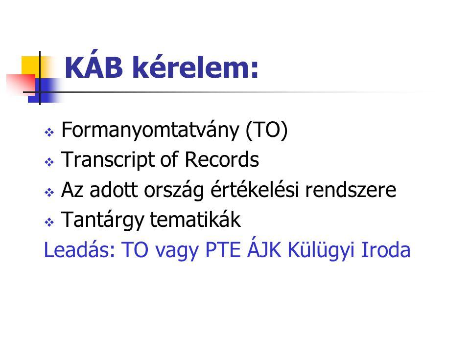 KÁB kérelem:  Formanyomtatvány (TO)  Transcript of Records  Az adott ország értékelési rendszere  Tantárgy tematikák Leadás: TO vagy PTE ÁJK Külügyi Iroda
