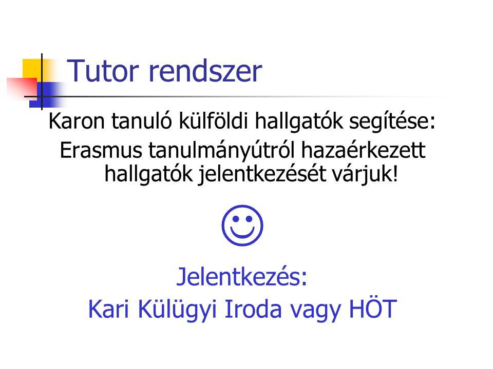 Tutor rendszer Karon tanuló külföldi hallgatók segítése: Erasmus tanulmányútról hazaérkezett hallgatók jelentkezését várjuk.