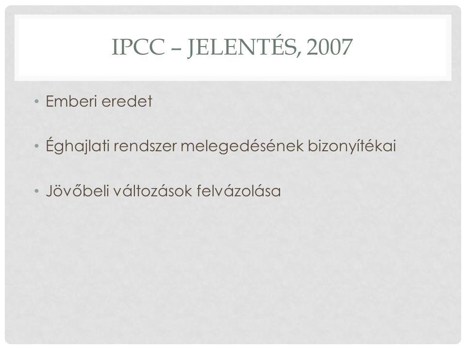 IPCC – JELENTÉS, 2007 Emberi eredet Éghajlati rendszer melegedésének bizonyítékai Jövőbeli változások felvázolása
