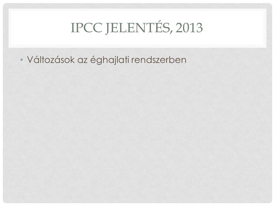 IPCC JELENTÉS, 2013 Változások az éghajlati rendszerben