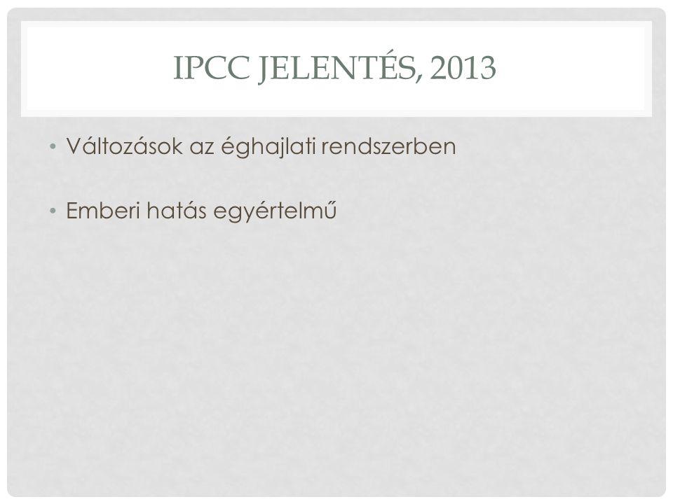 IPCC JELENTÉS, 2013 Változások az éghajlati rendszerben Emberi hatás egyértelmű