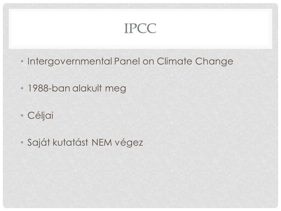 IPCC Intergovernmental Panel on Climate Change 1988-ban alakult meg Céljai Saját kutatást NEM végez