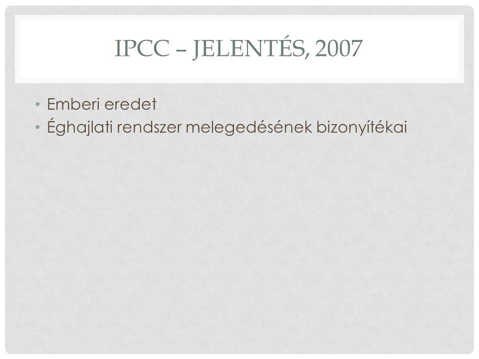 IPCC – JELENTÉS, 2007 Emberi eredet Éghajlati rendszer melegedésének bizonyítékai