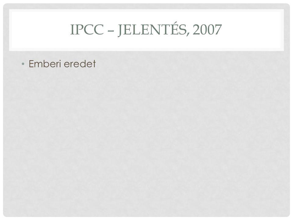 IPCC – JELENTÉS, 2007 Emberi eredet