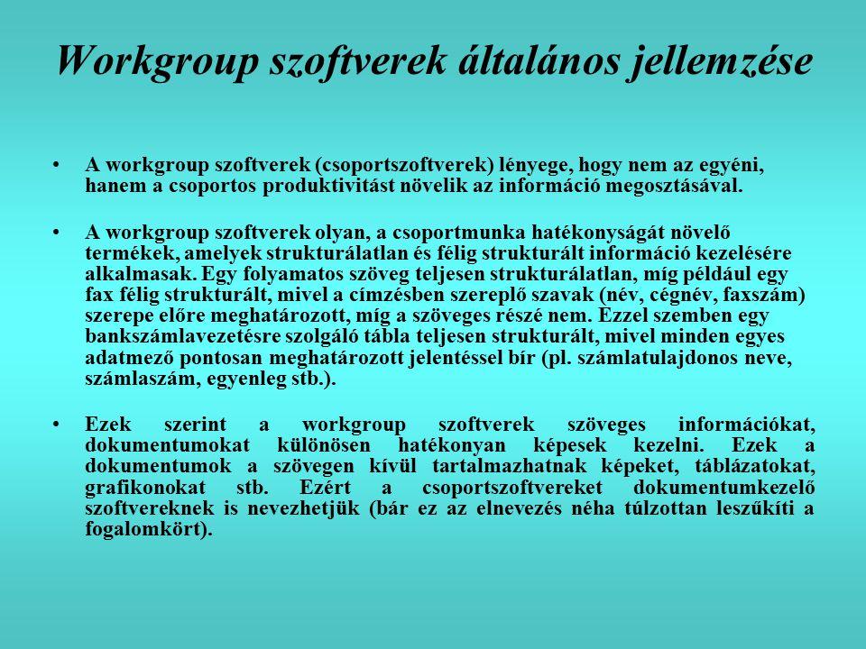 Workgroup szoftverek általános jellemzése A workgroup szoftverek (csoportszoftverek) lényege, hogy nem az egyéni, hanem a csoportos produktivitást növelik az információ megosztásával.