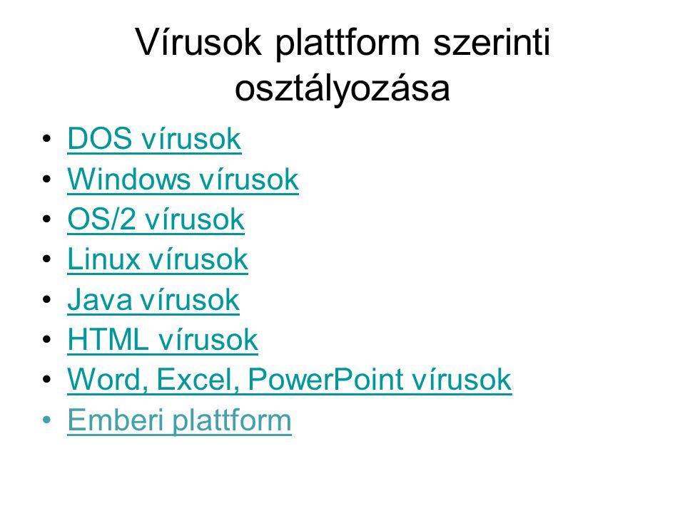 Vírusok plattform szerinti osztályozása DOS vírusok Windows vírusok OS/2 vírusok Linux vírusok Java vírusok HTML vírusok Word, Excel, PowerPoint vírus