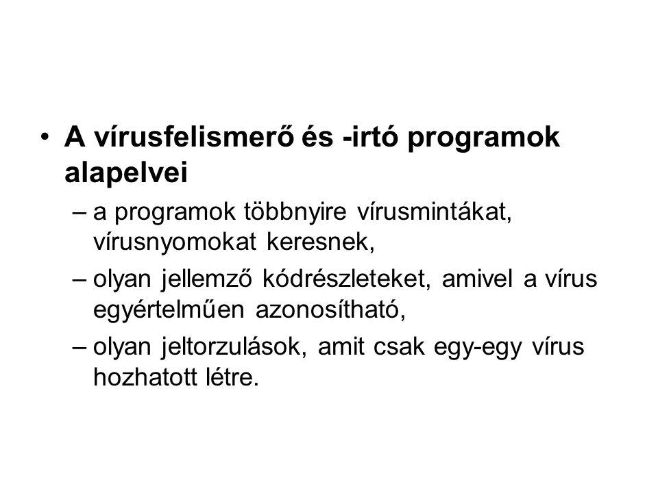 A vírusfelismerő és -irtó programok alapelvei –a programok többnyire vírusmintákat, vírusnyomokat keresnek, –olyan jellemző kódrészleteket, amivel a v