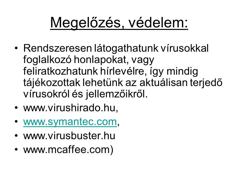 Megelőzés, védelem: Rendszeresen látogathatunk vírusokkal foglalkozó honlapokat, vagy feliratkozhatunk hírlevélre, így mindig tájékozottak lehetünk az