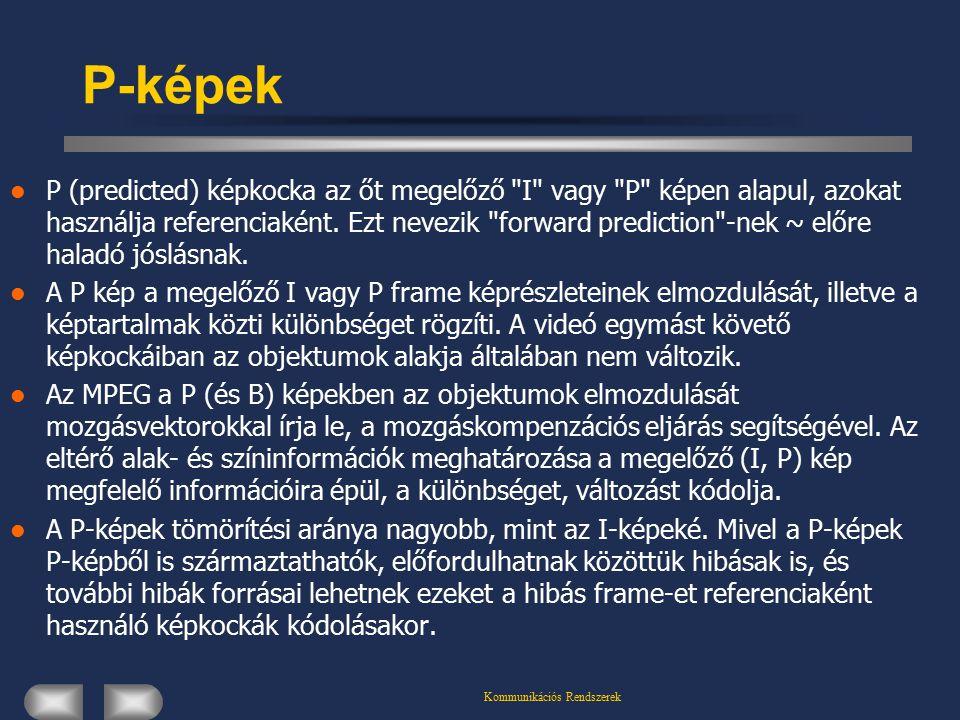 Kommunikációs Rendszerek P-képek P (predicted) képkocka az őt megelőző I vagy P képen alapul, azokat használja referenciaként.
