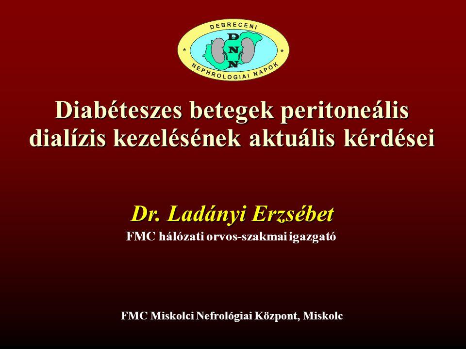 Diabéteszes betegek peritoneális dialízis kezelésének aktuális kérdései Dr. Ladányi Erzsébet FMC hálózati orvos-szakmai igazgató FMC Miskolci Nefrológ