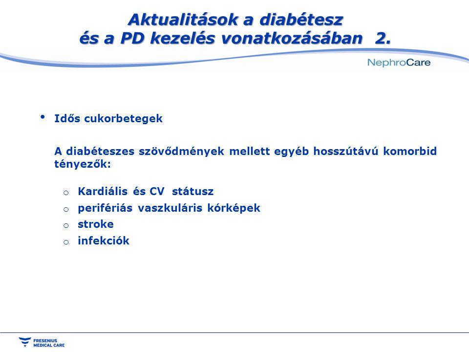 Aktualitások a diabétesz és a PD kezelés vonatkozásában 2. Idős cukorbetegek A diabéteszes szövődmények mellett egyéb hosszútávú komorbid tényezők: o