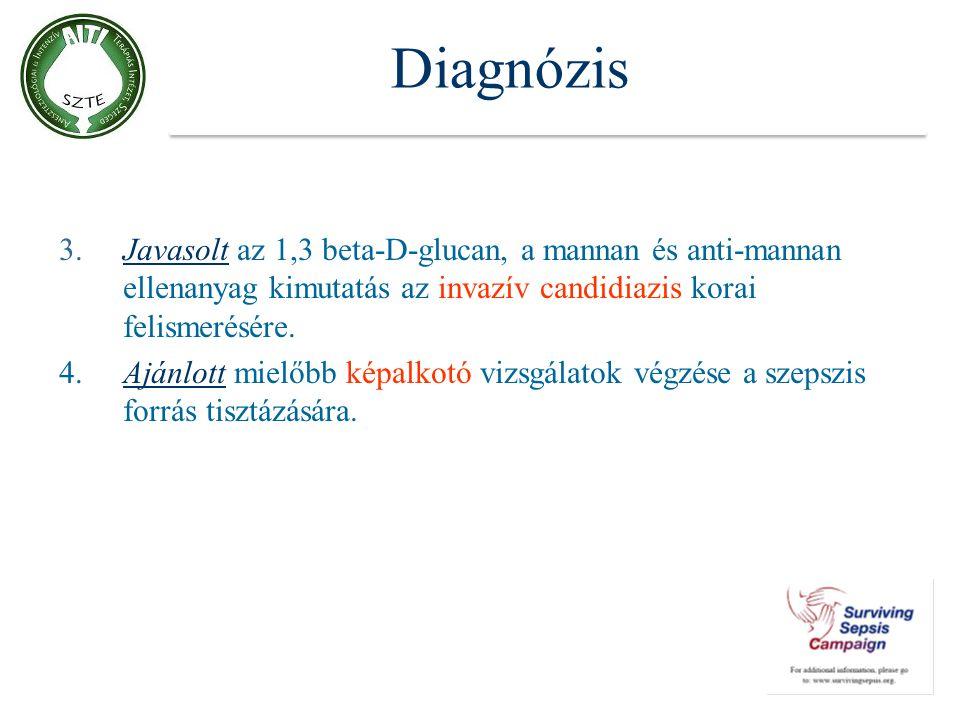 Diagnózis 3.Javasolt az 1,3 beta-D-glucan, a mannan és anti-mannan ellenanyag kimutatás az invazív candidiazis korai felismerésére. 4.Ajánlott mielőbb