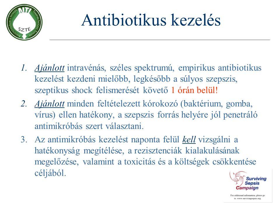 Antibiotikus kezelés 1.Ajánlott intravénás, széles spektrumú, empirikus antibiotikus kezelést kezdeni mielőbb, legkésőbb a súlyos szepszis, szeptikus