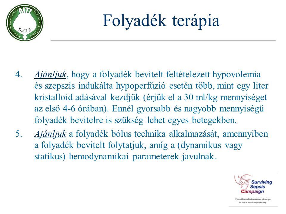 Folyadék terápia 4.Ajánljuk, hogy a folyadék bevitelt feltételezett hypovolemia és szepszis indukálta hypoperfúzió esetén több, mint egy liter kristal