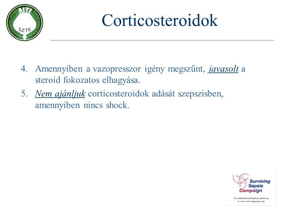 Corticosteroidok 4.Amennyiben a vazopresszor igény megszűnt, javasolt a steroid fokozatos elhagyása. 5.Nem ajánljuk corticosteroidok adását szepszisbe