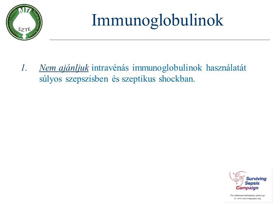 Immunoglobulinok 1.Nem ajánljuk intravénás immunoglobulinok használatát súlyos szepszisben és szeptikus shockban.
