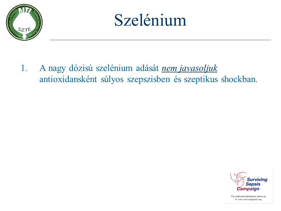 Szelénium 1.A nagy dózisú szelénium adását nem javasoljuk antioxidansként súlyos szepszisben és szeptikus shockban.