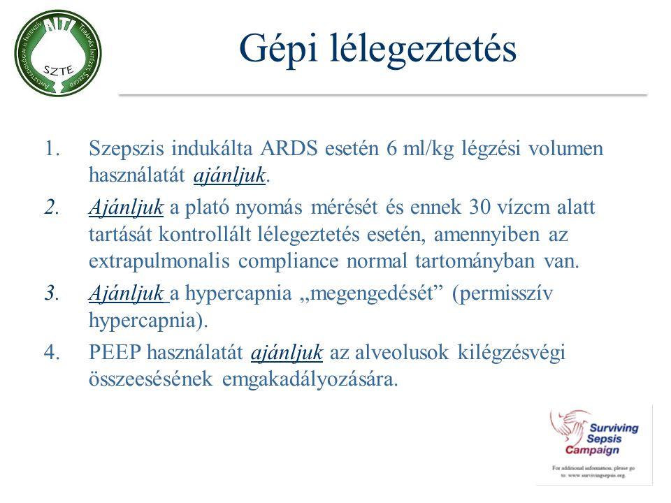 Gépi lélegeztetés 1.Szepszis indukálta ARDS esetén 6 ml/kg légzési volumen használatát ajánljuk. 2.Ajánljuk a plató nyomás mérését és ennek 30 vízcm a