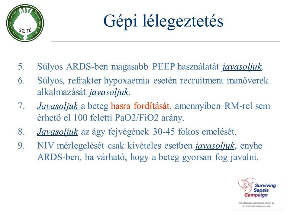 Gépi lélegeztetés 5.Súlyos ARDS-ben magasabb PEEP használatát javasoljuk. 6.Súlyos, refrakter hypoxaemia esetén recruitment manőverek alkalmazását jav