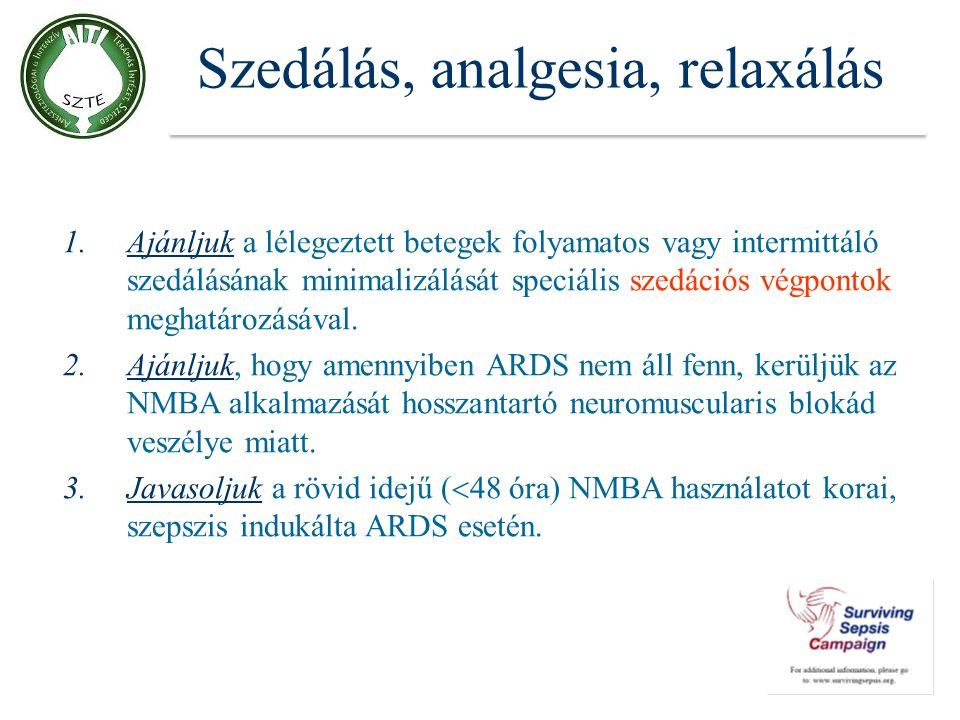 Szedálás, analgesia, relaxálás 1.Ajánljuk a lélegeztett betegek folyamatos vagy intermittáló szedálásának minimalizálását speciális szedációs végponto