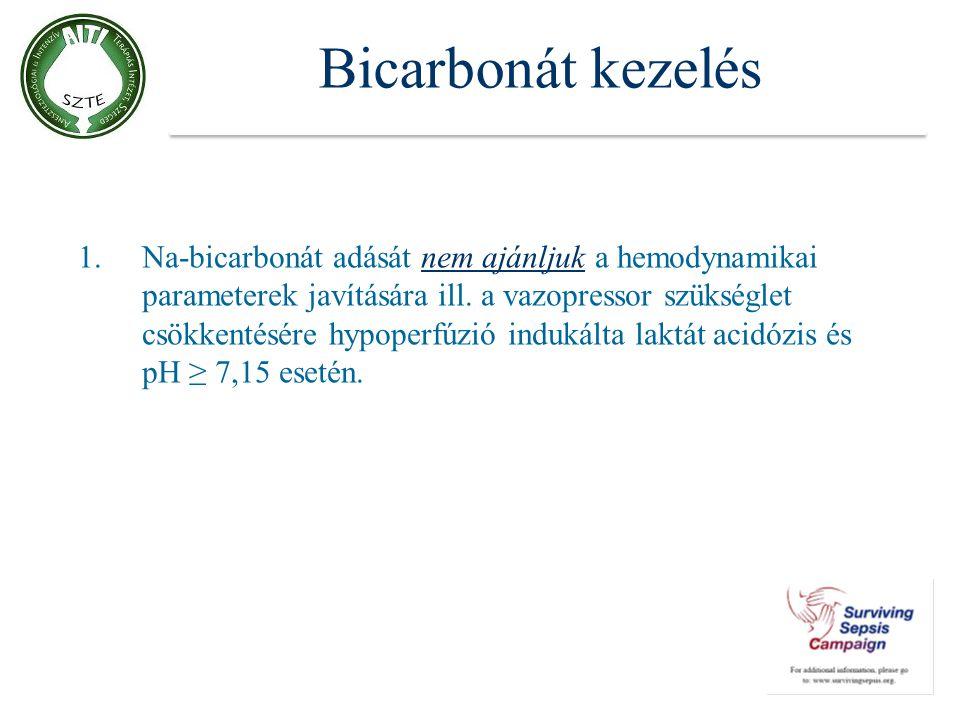 Bicarbonát kezelés 1.Na-bicarbonát adását nem ajánljuk a hemodynamikai parameterek javítására ill. a vazopressor szükséglet csökkentésére hypoperfúzió