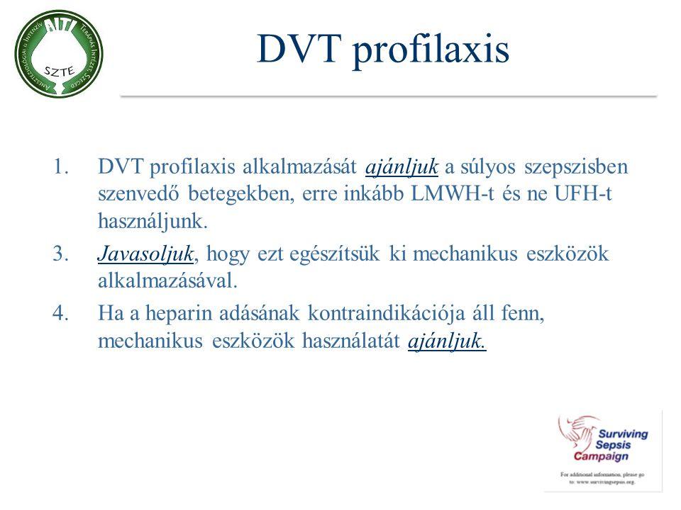 DVT profilaxis 1.DVT profilaxis alkalmazását ajánljuk a súlyos szepszisben szenvedő betegekben, erre inkább LMWH-t és ne UFH-t használjunk. 3.Javasolj