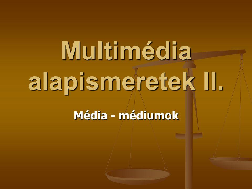 Multimédia alapismeretek II. Média - médiumok