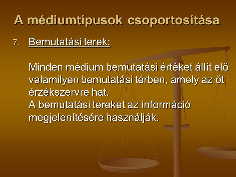 A médiumtípusok csoportosítása 7. Bemutatási terek: Minden médium bemutatási értéket állít elő valamilyen bemutatási térben, amely az öt érzékszervre
