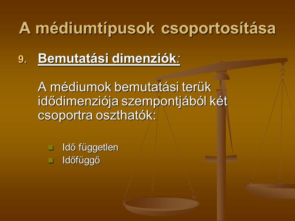 A médiumtípusok csoportosítása 9. Bemutatási dimenziók: A médiumok bemutatási terük idődimenziója szempontjából két csoportra oszthatók: Idő független