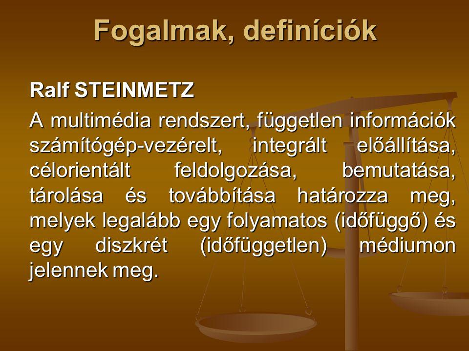 Fogalmak, definíciók Ralf STEINMETZ A multimédia rendszert, független információk számítógép-vezérelt, integrált előállítása, célorientált feldolgozás
