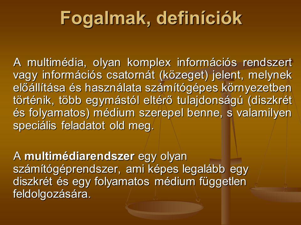 Fogalmak, definíciók A multimédia, olyan komplex információs rendszert vagy információs csatornát (közeget) jelent, melynek előállítása és használata