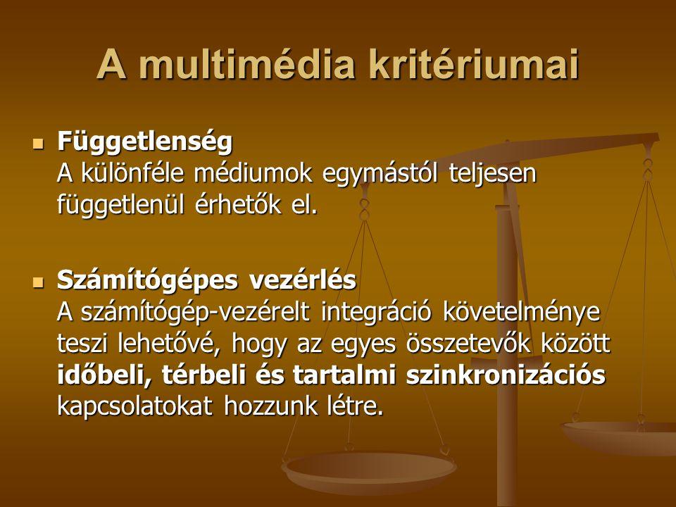 A multimédia kritériumai Függetlenség A különféle médiumok egymástól teljesen függetlenül érhetők el. Függetlenség A különféle médiumok egymástól telj
