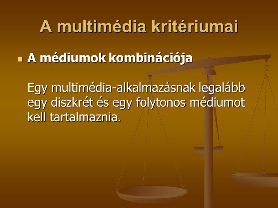 A multimédia kritériumai A médiumok kombinációja Egy multimédia-alkalmazásnak legalább egy diszkrét és egy folytonos médiumot kell tartalmaznia. A méd